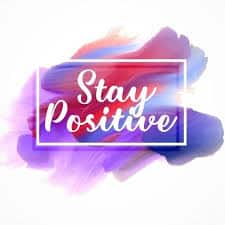 do not worry stay positive